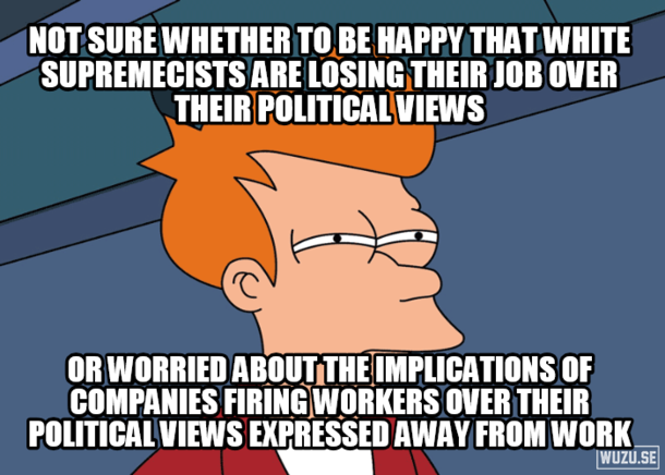 After seeing reports of middle class blue collar workers being fired for being white supremacists