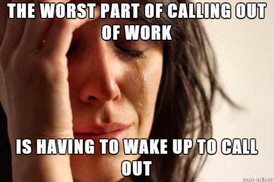 How To Call Out Of Work Calling Out Of Work Takes Effort  Meme Guy