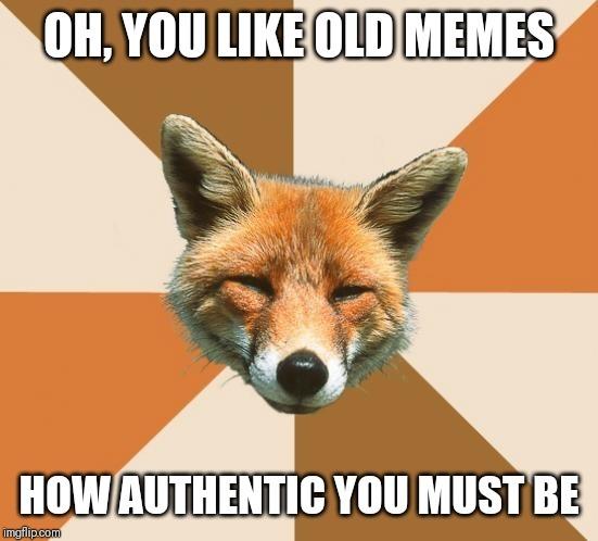Classic memes huh - Meme Guy