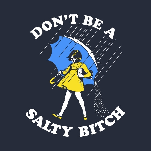 dont-be-a-salty-bitch-314065.jpg