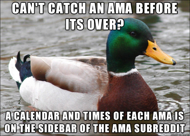 For the fellow redditer who cant seem to catch an AMA