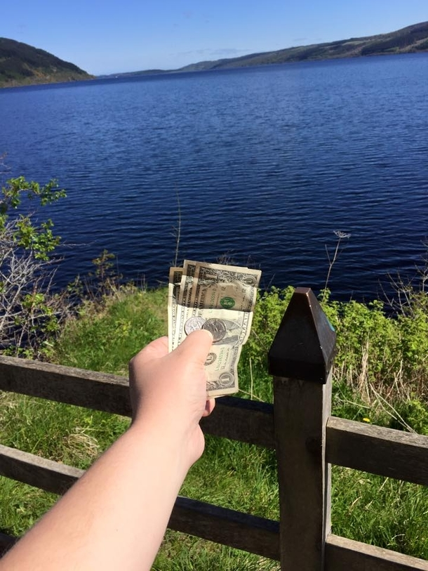 Friend of mine went to Loch Ness and tried to summon the monsta by offering it the one thing it couldnt resist