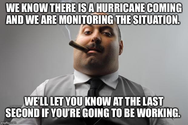 Hurricane Dorian is around the corner so we dont know yet if we will be impacted This is dangerous and should be illegal for workplaces to do this
