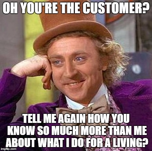 I dont know why I let know-it-all customers get under my ...