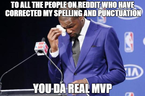 I have been on Reddit for  months and can say I now know the difference between there their youre your and countless others