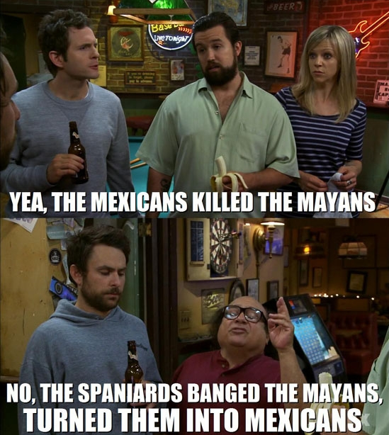 I learn my history from its always sunny