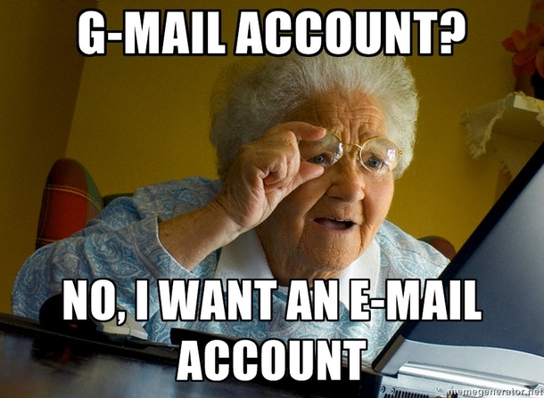 my grandma wanted an email account so i made a gmail account for her she didnt want that 69227 my grandma wanted an email account so i made a gmail account for