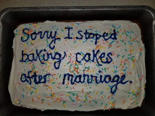 My husband mentioned last night that I dont bake him cakes