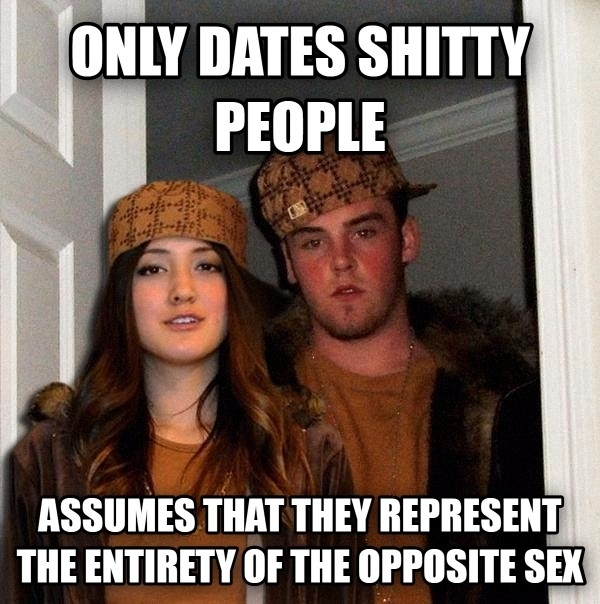 Pic #1 - Whenever I see someone griping about how crappy the opposite sex is this is almost always the case