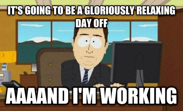 Funny Meme Day Off : Self employed and ready to enjoy my only off day this week