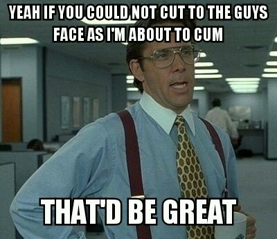 To Every Porn Director Meme Guy