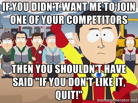 To my ex boss now practically begging me to reconsider joining a competitor