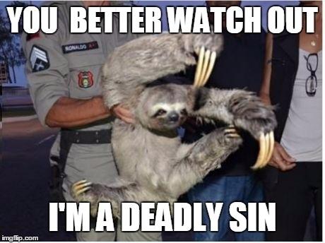 watch out im a deadly sin 168084 watch out im a deadly sin meme guy