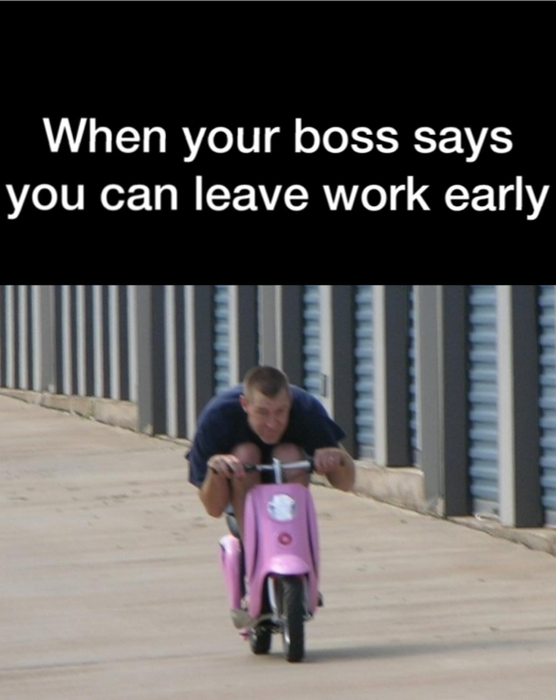 Leaving Work Early Funny Meme : When your boss says you can leave work early meme guy