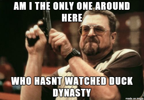with all of the duck dynasty posts recently meme guy