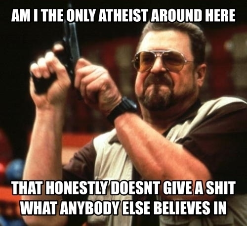 You Believe There Is No God Just As Much As They Believe There Is