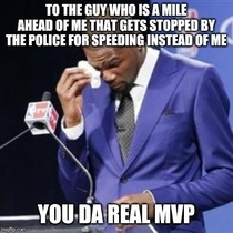 years of driving and no speeding tickets because of this guy