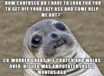 A customer was exceptionally rude to my co-worker and friend The look of sheer horror as this scumbag apologized profusely was satisfying