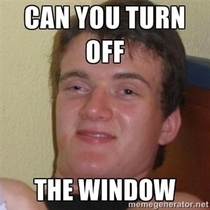 A friend said this when he wanted me to shut the curtains
