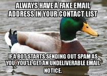 Actual Advice Mallard always have a fake email address in your contact list