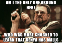 After hearing about the unfortunate news in Kenya Im really ashamed of myself