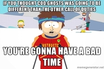 After hearing too many complaints about Ghosts being too similar to the other Call of Duty games