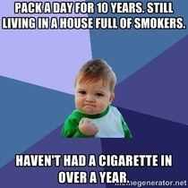 After not getting any recognition for it because I live with smokers I feel like this is quite an accomplishment