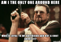 After seeing so many scumbag girlfriends lately I have to wonder