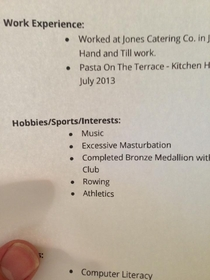 After spending the past two weeks handing out resumes I just FUCKING noticed it says excessive masturbation under my hobbies