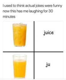 All this time I thought I was drinking juice