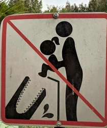 Always remember dont feed your kid to a crocodile