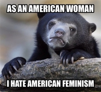 American feminism is just man bashing and women acting superior and holding men to ridiculous standards