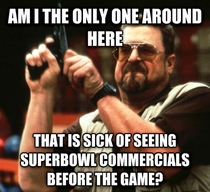 anyone else they arent Superbowl commercials if you play them before