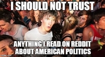 As a Brazilian who just saw a thread about my countrys politics and witnessed a great deal of people saying the most absurd perspectives and getting upvoted and after  years of getting my political news from USA on reddit comments section I just realized