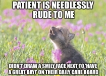As a nurses aide some days the Hippocratic Oath just has to take a backseat