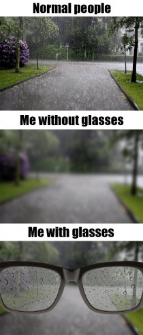 As a person with glasses life is hard when Im outside and its raining