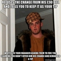 As a waitress I come across a lot of Scumbag Steves but this one made me nearly lose it