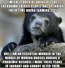 As an essential worker moving during pandemic I just want to sit on my ass and play video games but I cant even do that