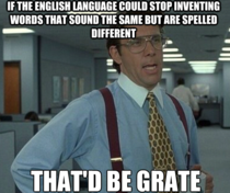 As an immigrant trying to learn English this is frustrating