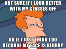 As someone who is practically blind without my glasses