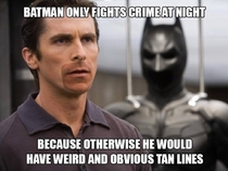 Batman only fights crime at night because