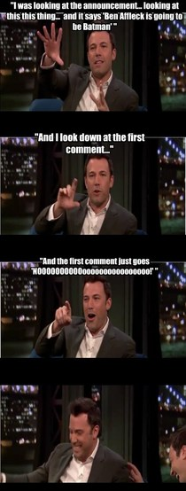 Ben Affleck on the reaction to the Batman announcement Im glad he can laugh about it