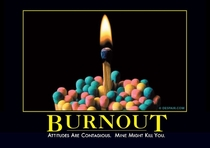 Burnout - My fav Demotivational Poster and the desktop background of my work computer