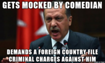 Can we make this a thing I give you Easily Offended Erdogan