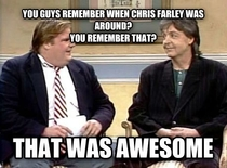 Chris Farley wouldve been  today RIP Thanks for the laughs