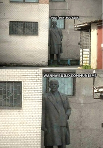 Come on guys Build some communism