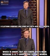 Conan is the greatest funnyman on the planet