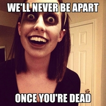 Creepy Overly Attached Girlfriend