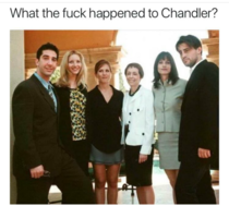 Dafuq happened to Chandler