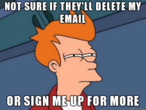 Every time I write down my email and click unsubscribe from spam
